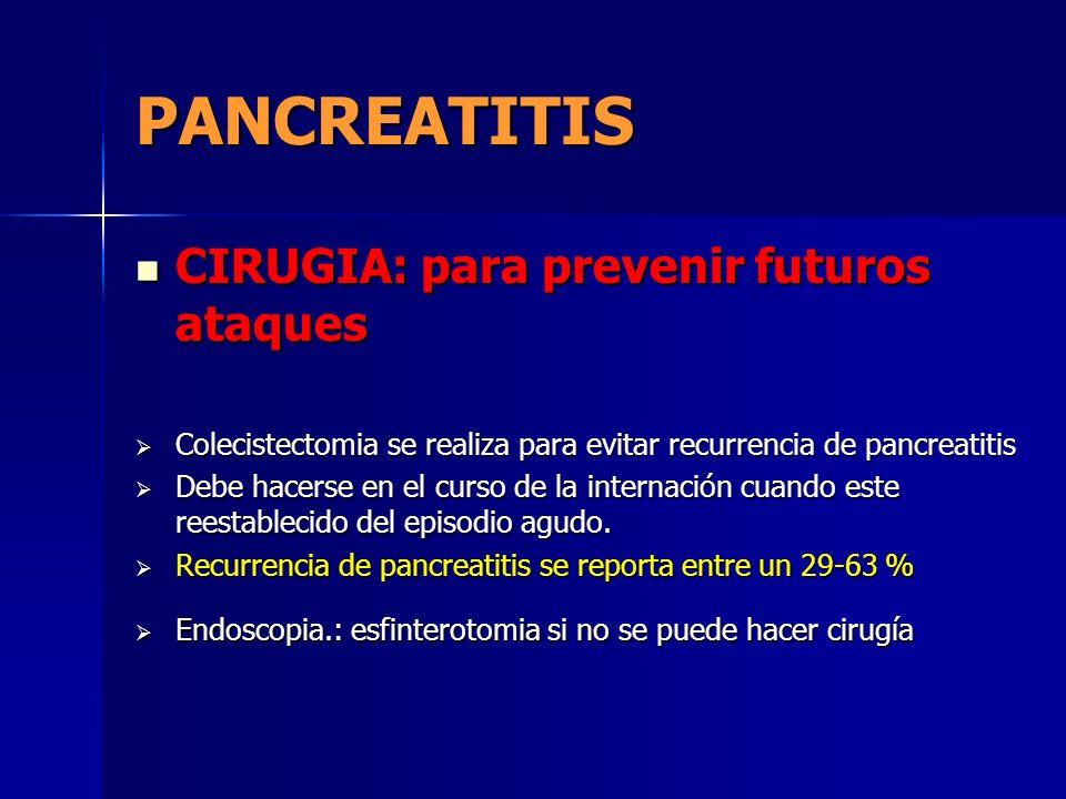 PANCREATITIS CIRUGIA: para prevenir futuros ataques CIRUGIA: para prevenir futuros ataques Colecistectomia se realiza para evitar recurrencia de pancr