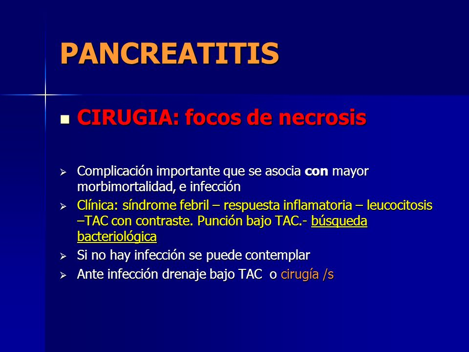PANCREATITIS CIRUGIA: focos de necrosis CIRUGIA: focos de necrosis Complicación importante que se asocia con mayor morbimortalidad, e infección Compli