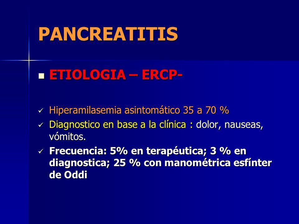 PANCREATITIS ETIOLOGIA – ERCP- ETIOLOGIA – ERCP- Hiperamilasemia asintomático 35 a 70 % Hiperamilasemia asintomático 35 a 70 % Diagnostico en base a l