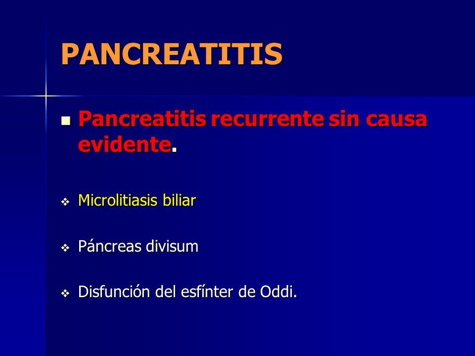 PANCREATITIS Pancreatitis recurrente sin causa evidente. Pancreatitis recurrente sin causa evidente. Microlitiasis biliar Microlitiasis biliar Páncrea