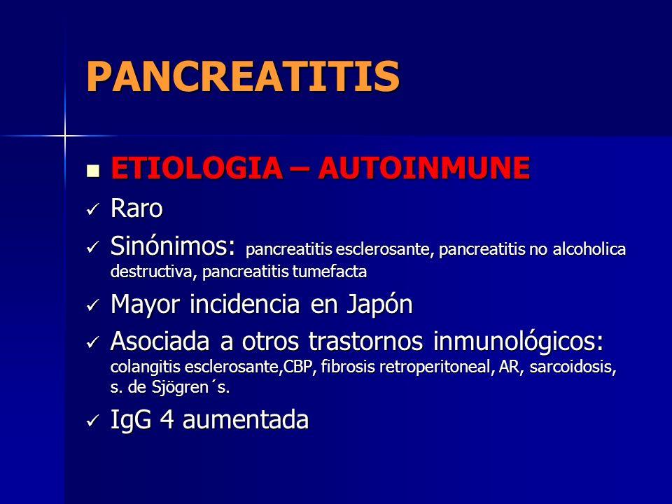 PANCREATITIS ETIOLOGIA – AUTOINMUNE ETIOLOGIA – AUTOINMUNE Raro Raro Sinónimos: pancreatitis esclerosante, pancreatitis no alcoholica destructiva, pan