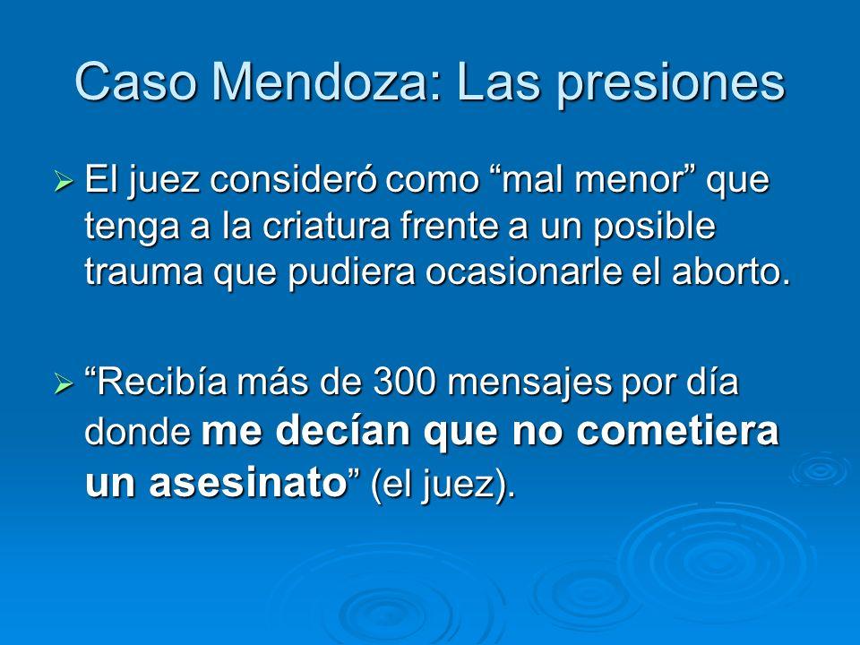 Caso Mendoza: Las presiones El juez consideró como mal menor que tenga a la criatura frente a un posible trauma que pudiera ocasionarle el aborto.