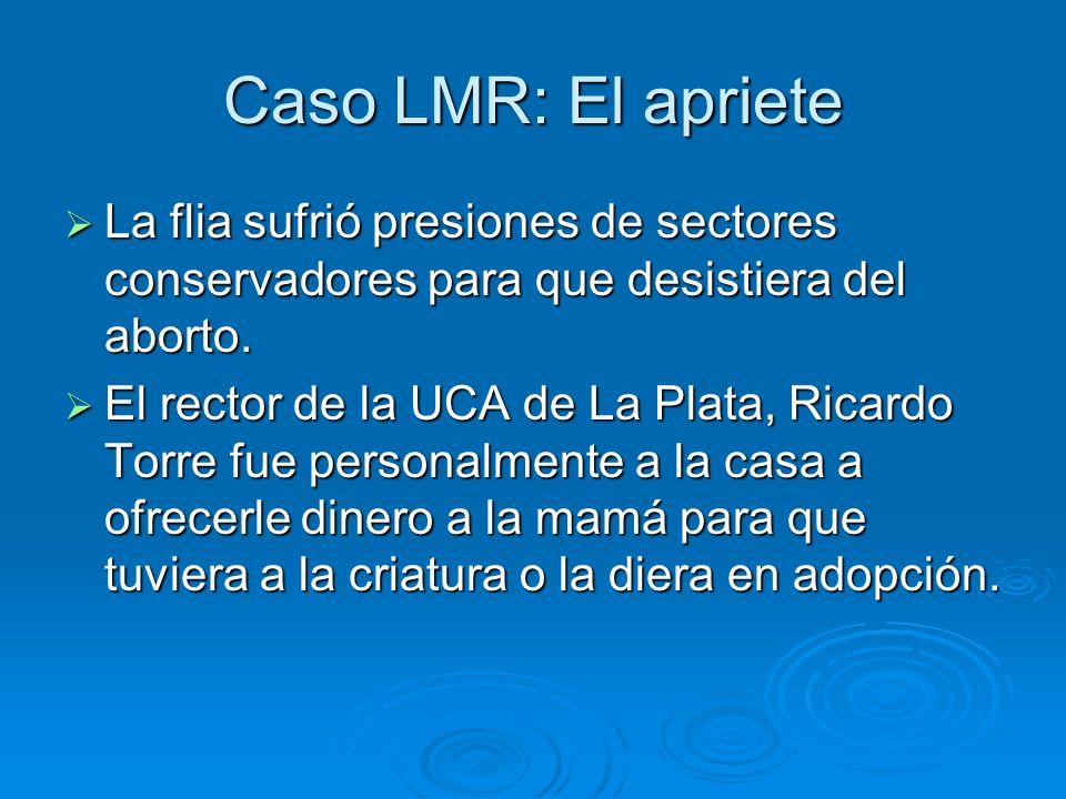 Caso LMR: El apriete La flia sufrió presiones de sectores conservadores para que desistiera del aborto.