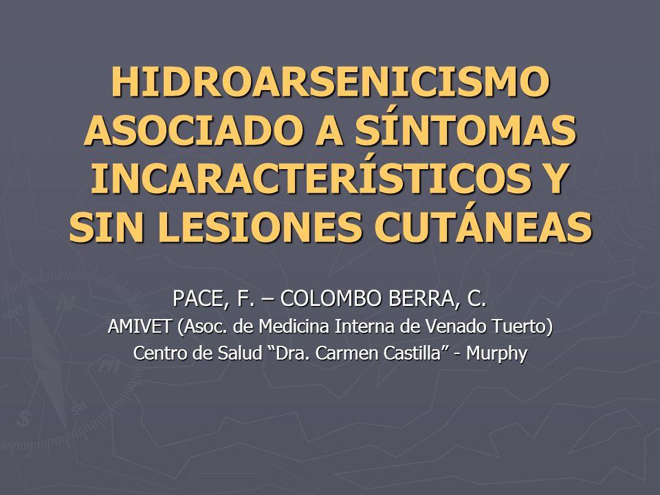 HIDROARSENICISMO ASOCIADO A SÍNTOMAS INCARACTERÍSTICOS Y SIN LESIONES CUTÁNEAS PACE, F. – COLOMBO BERRA, C. AMIVET (Asoc. de Medicina Interna de Venad