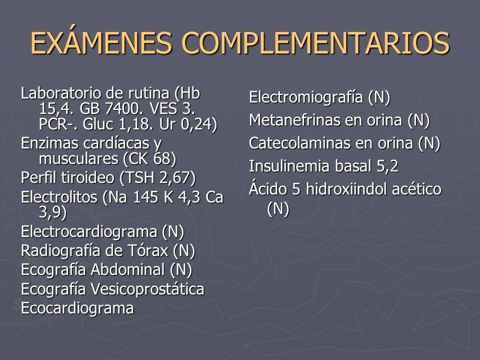 EXÁMENES COMPLEMENTARIOS Laboratorio de rutina (Hb 15,4. GB 7400. VES 3. PCR-. Gluc 1,18. Ur 0,24) Enzimas cardíacas y musculares (CK 68) Perfil tiroi