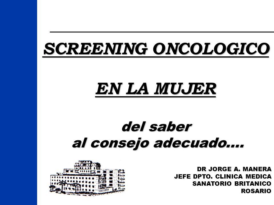PROBABILIDAD ESTIMADA SCREENING PREVENCION MUERTE POR CANCER Examen clínico mamario y Senografía anuales1/119-1/434 S.O.M.F anual y R.S.C cada 5 años 1/98 PAP anual 1/100