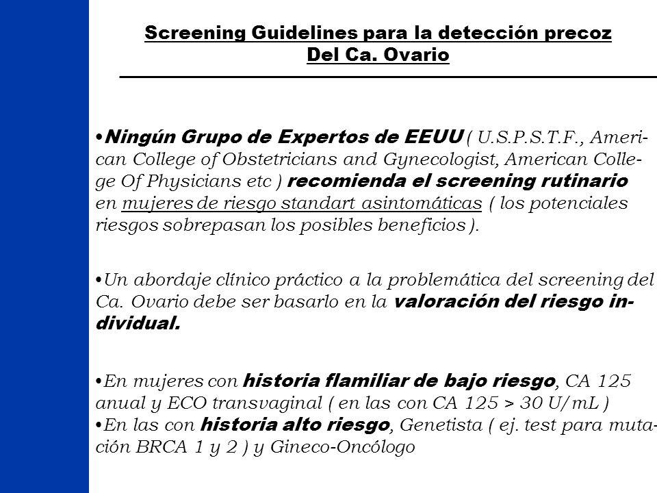 Screening Guidelines para la detección precoz Del Ca. Ovario Ningún Grupo de Expertos de EEUU ( U.S.P.S.T.F., Ameri- can College of Obstetricians and