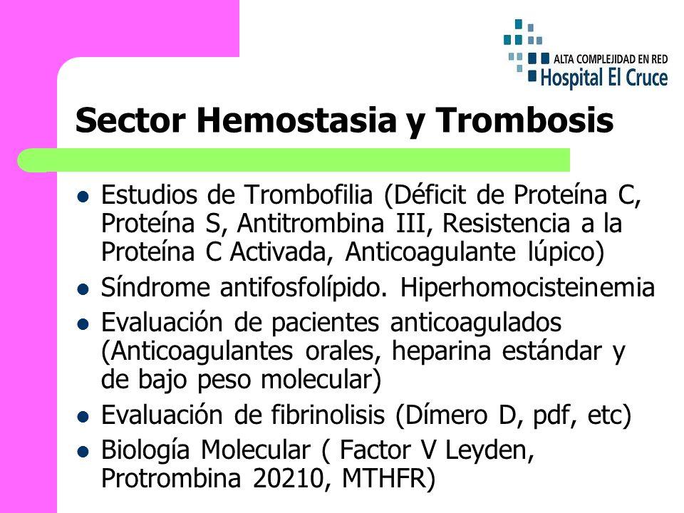 Sector Hemostasia y Trombosis Estudios de Trombofilia (Déficit de Proteína C, Proteína S, Antitrombina III, Resistencia a la Proteína C Activada, Anticoagulante lúpico) Síndrome antifosfolípido.