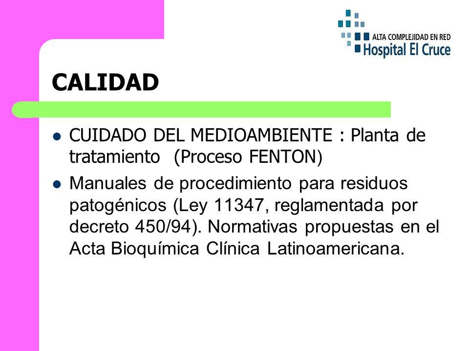CALIDAD CUIDADO DEL MEDIOAMBIENTE : Planta de tratamiento (Proceso FENTON ) Manuales de procedimiento para residuos patogénicos (Ley 11347, reglamentada por decreto 450/94).