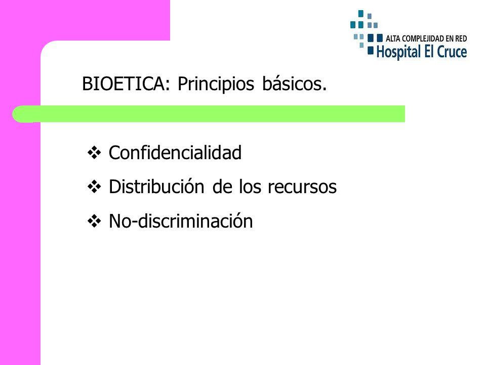 BIOETICA: Principios básicos. Confidencialidad Distribución de los recursos No-discriminación