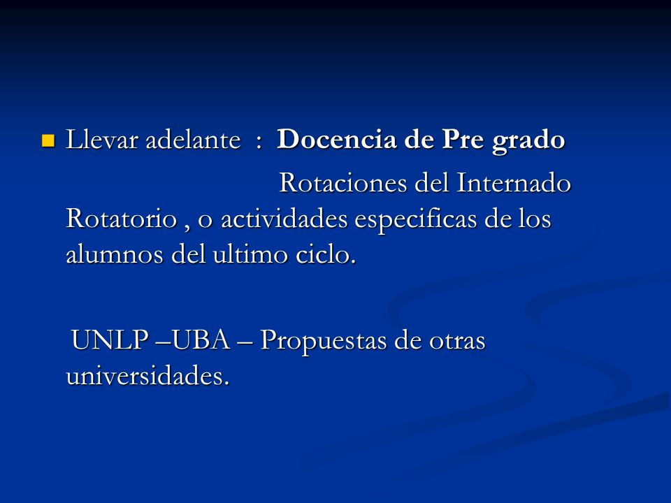 Llevar adelante : Docencia de Pre grado Llevar adelante : Docencia de Pre grado Rotaciones del Internado Rotatorio, o actividades especificas de los a