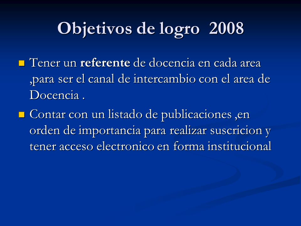 Objetivos de logro 2008 Tener un referente de docencia en cada area,para ser el canal de intercambio con el area de Docencia.