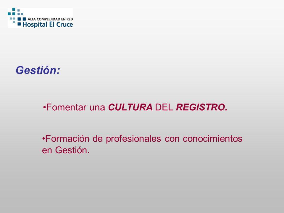 Gestión: Formación de profesionales con conocimientos en Gestión. Fomentar una CULTURA DEL REGISTRO.