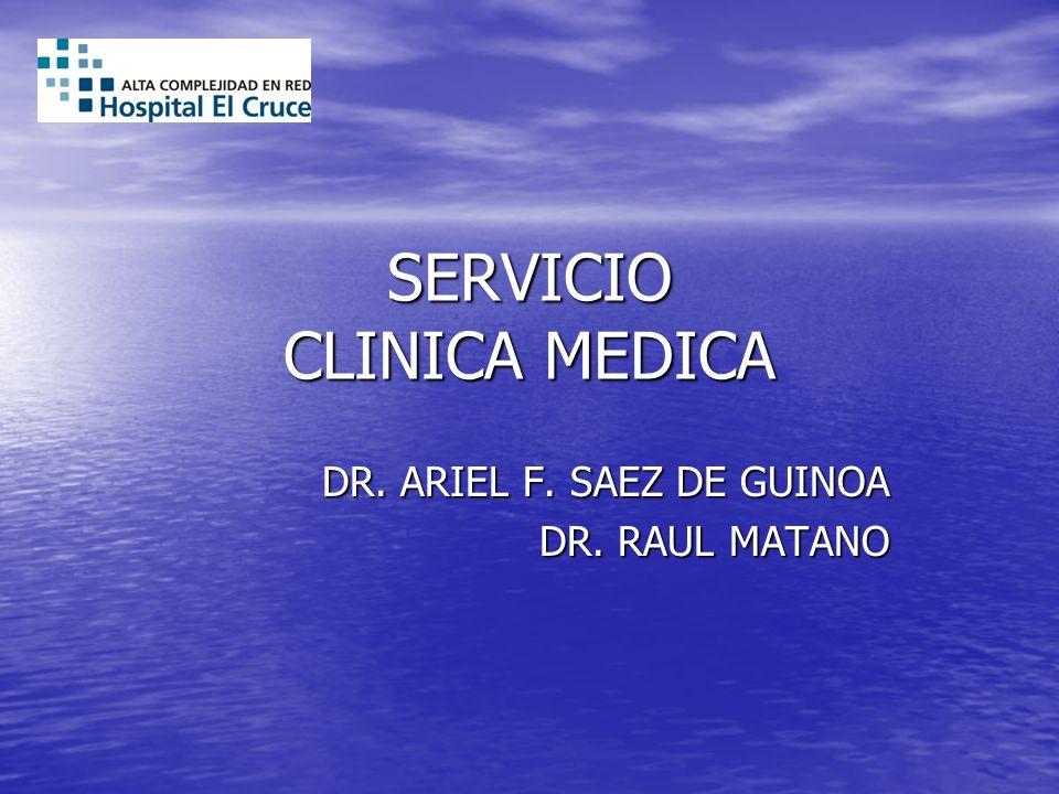 SERVICIO CLINICA MEDICA DR. ARIEL F. SAEZ DE GUINOA DR. RAUL MATANO