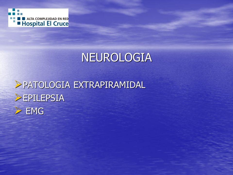 NEUROLOGIA PATOLOGIA EXTRAPIRAMIDAL PATOLOGIA EXTRAPIRAMIDAL EPILEPSIA EPILEPSIA EMG EMG