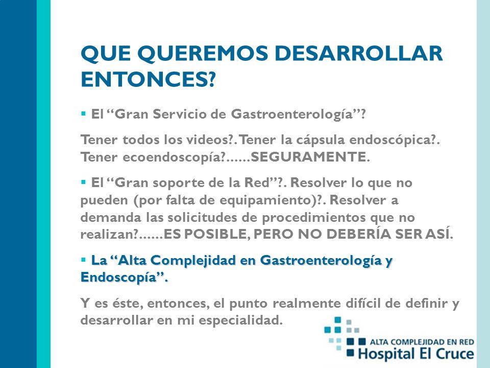 QUE QUEREMOS DESARROLLAR ENTONCES.El Gran Servicio de Gastroenterología.