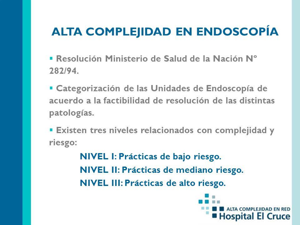 ALTA COMPLEJIDAD EN ENDOSCOPÍA Resolución Ministerio de Salud de la Nación Nº 282/94. Categorización de las Unidades de Endoscopía de acuerdo a la fac