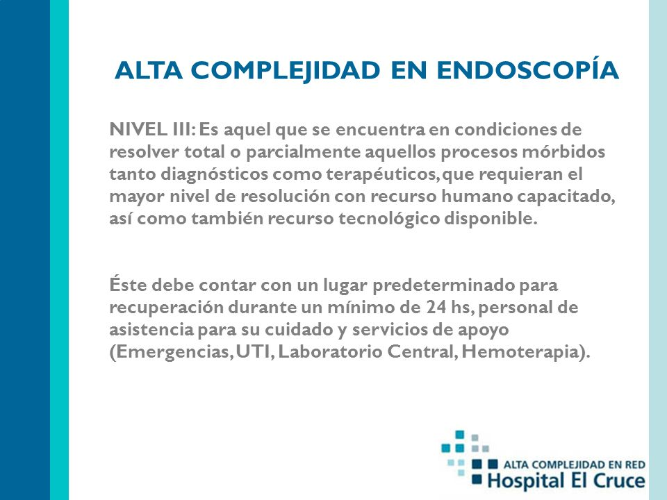 ALTA COMPLEJIDAD EN ENDOSCOPÍA NIVEL III: Es aquel que se encuentra en condiciones de resolver total o parcialmente aquellos procesos mórbidos tanto d