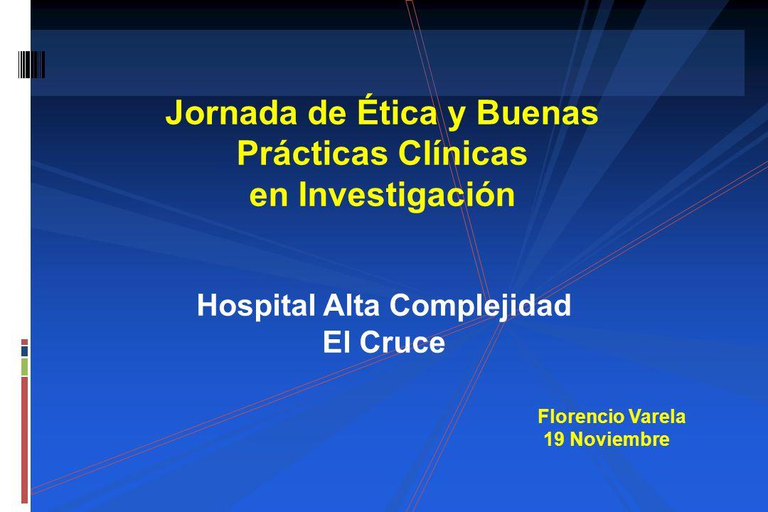 Jornada de Ética y Buenas Prácticas Clínicas en Investigación Florencio Varela 19 Noviembre Hospital Alta Complejidad El Cruce