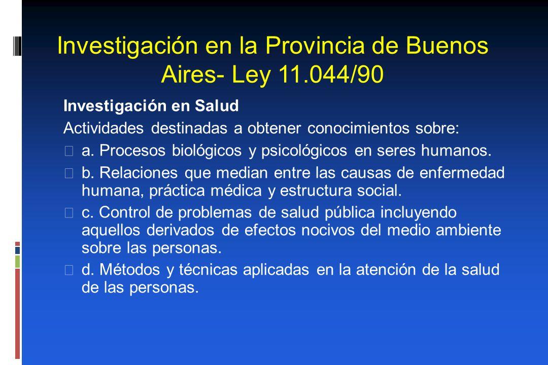 Investigación en la Provincia de Buenos Aires- Ley 11.044/90 Investigación en Salud Actividades destinadas a obtener conocimientos sobre: a. Procesos