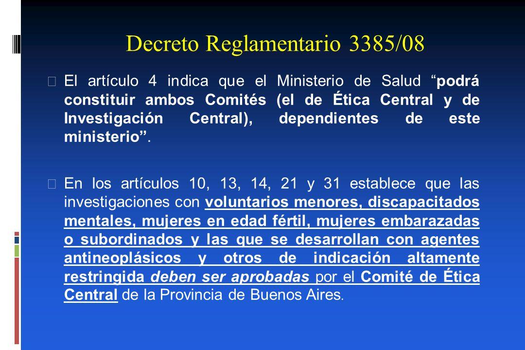 Decreto Reglamentario 3385/08 El artículo 4 indica que el Ministerio de Salud podrá constituir ambos Comités (el de Ética Central y de Investigación C