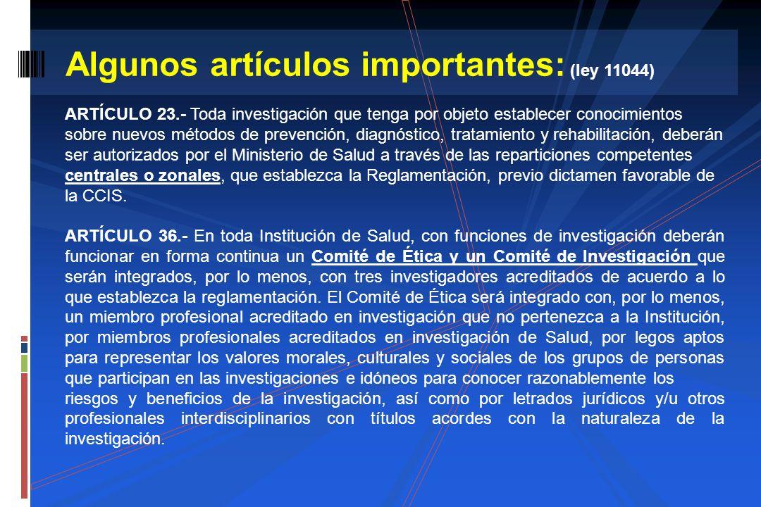 Algunos artículos importantes: (ley 11044) ARTÍCULO 23.- Toda investigación que tenga por objeto establecer conocimientos sobre nuevos métodos de prev