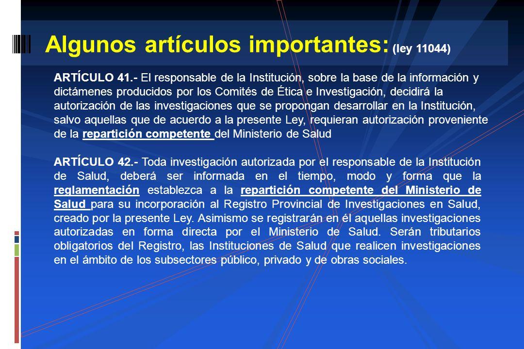 Algunos artículos importantes: (ley 11044) ARTÍCULO 41.- El responsable de la Institución, sobre la base de la información y dictámenes producidos por