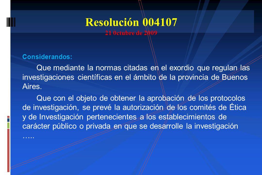 Considerandos: Que mediante la normas citadas en el exordio que regulan las investigaciones científicas en el ámbito de la provincia de Buenos Aires.