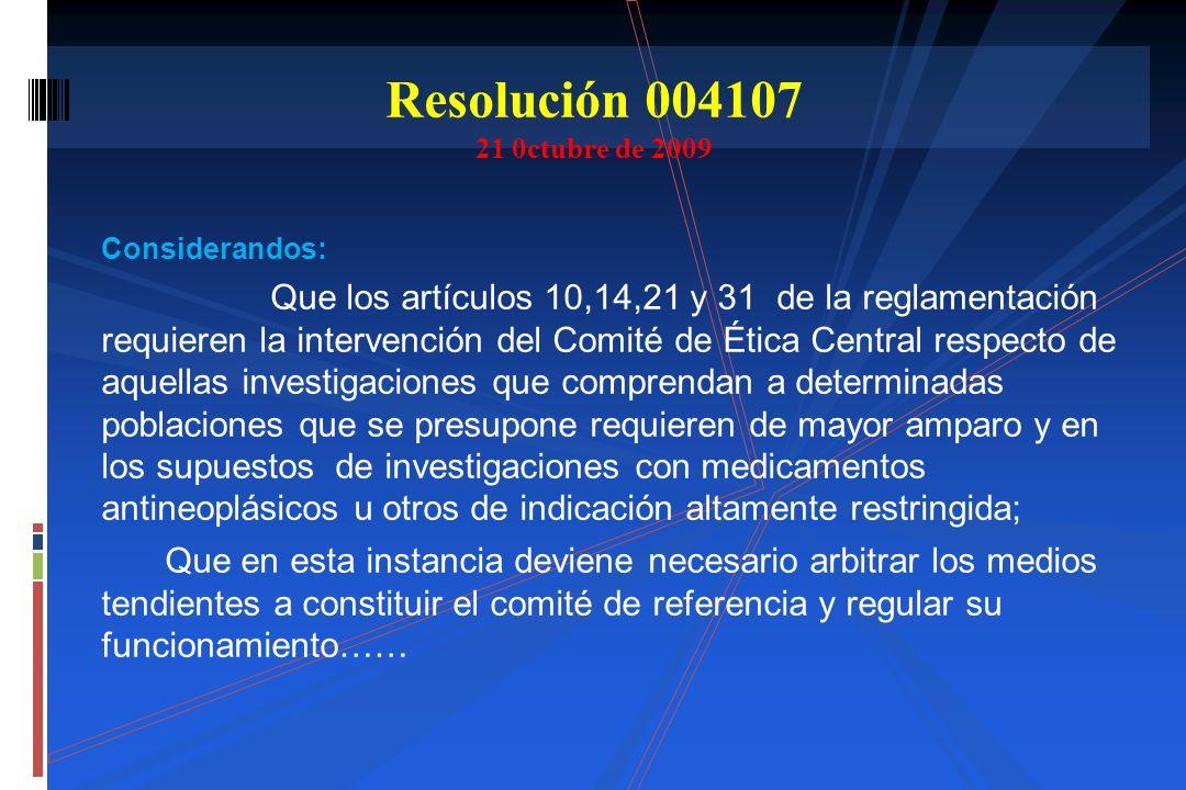 Considerandos: Que los artículos 10,14,21 y 31 de la reglamentación requieren la intervención del Comité de Ética Central respecto de aquellas investi