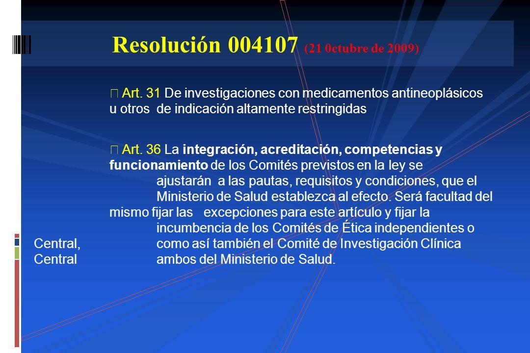 Art. 31 De investigaciones con medicamentos antineoplásicos u otros de indicación altamente restringidas Art. 36 La integración, acreditación, compete