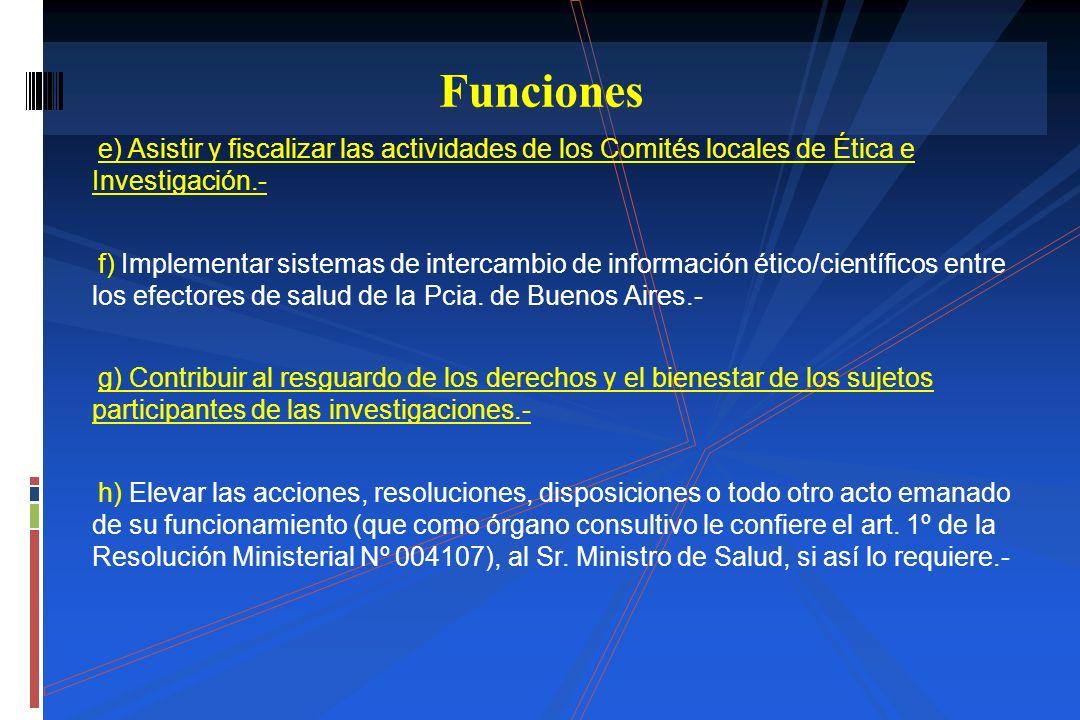 e) Asistir y fiscalizar las actividades de los Comités locales de Ética e Investigación.- f) Implementar sistemas de intercambio de información ético/