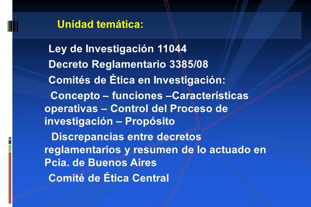 Ley de Investigación 11044 Decreto Reglamentario 3385/08 Comités de Ética en Investigación: Concepto – funciones –Características operativas – Control