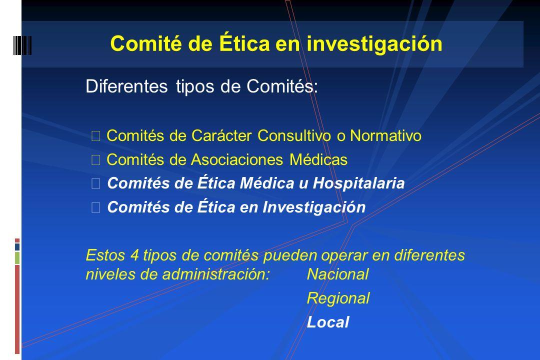 Diferentes tipos de Comités: Comités de Carácter Consultivo o Normativo Comités de Asociaciones Médicas Comités de Ética Médica u Hospitalaria Comités