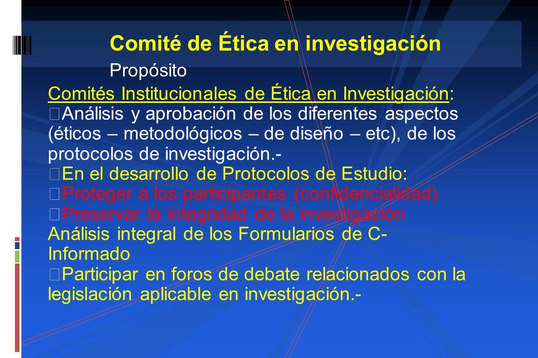 Comité de Ética en investigación Propósito Comités Institucionales de Ética en Investigación: Análisis y aprobación de los diferentes aspectos (éticos