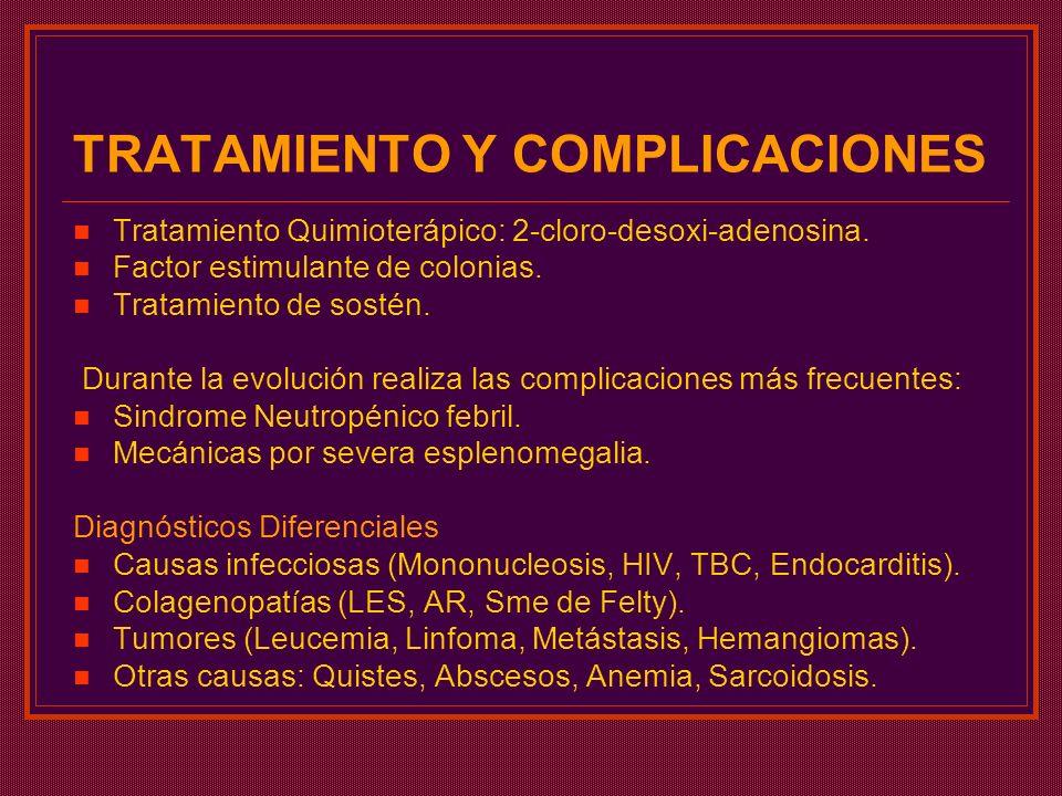 TRATAMIENTO Y COMPLICACIONES Tratamiento Quimioterápico: 2-cloro-desoxi-adenosina. Factor estimulante de colonias. Tratamiento de sostén. Durante la e