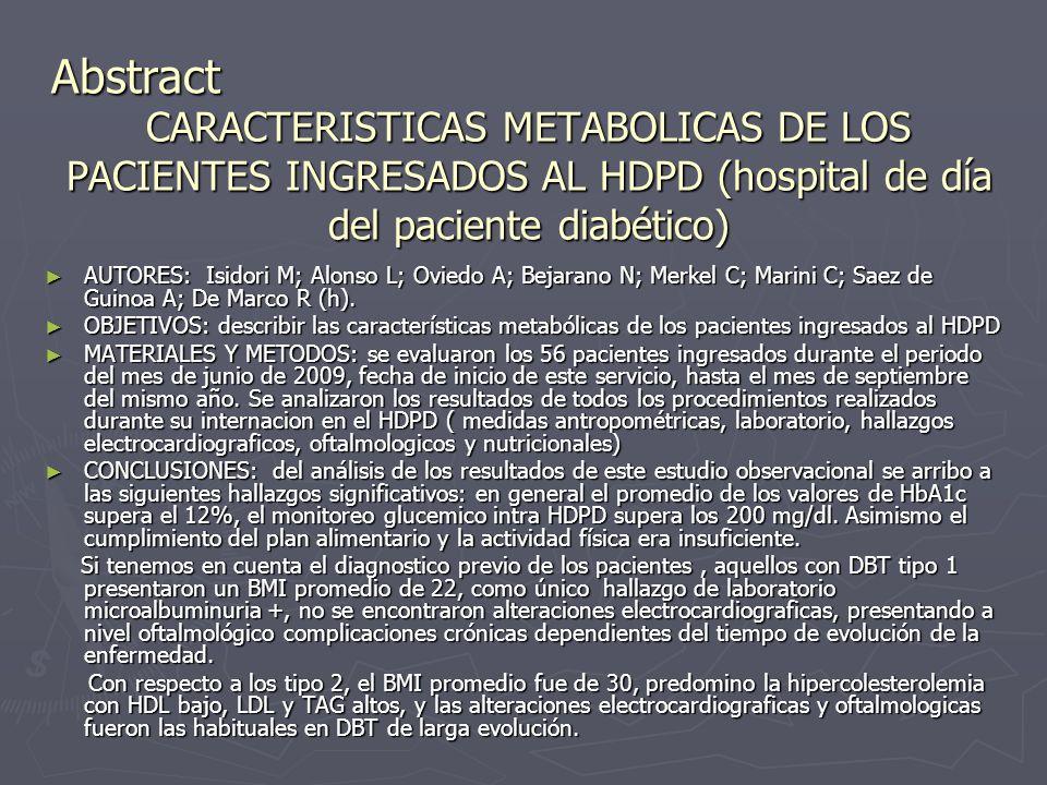 CARACTERISTICAS METABOLICAS DE LOS PACIENTES INGRESADOS AL HDPD (hospital de día del paciente diabético) AUTORES: Isidori M; Alonso L; Oviedo A; Bejarano N; Merkel C; Marini C; Saez de Guinoa A; De Marco R (h).