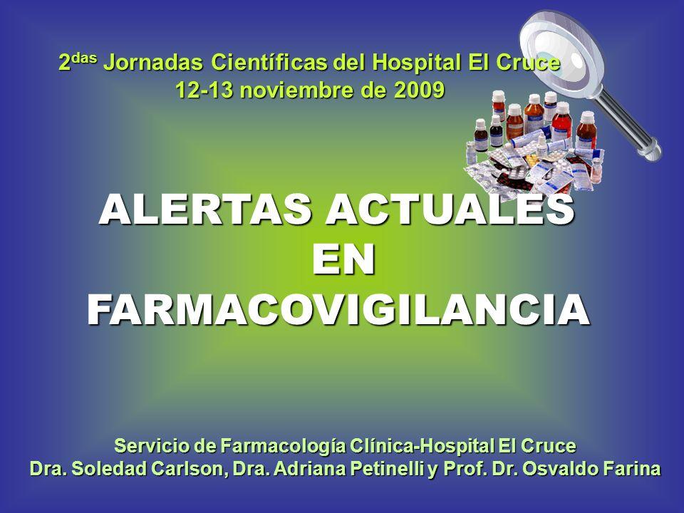 ALERTAS ACTUALES ENFARMACOVIGILANCIA Servicio de Farmacología Clínica-Hospital El Cruce Dra. Soledad Carlson, Dra. Adriana Petinelli y Prof. Dr. Osval