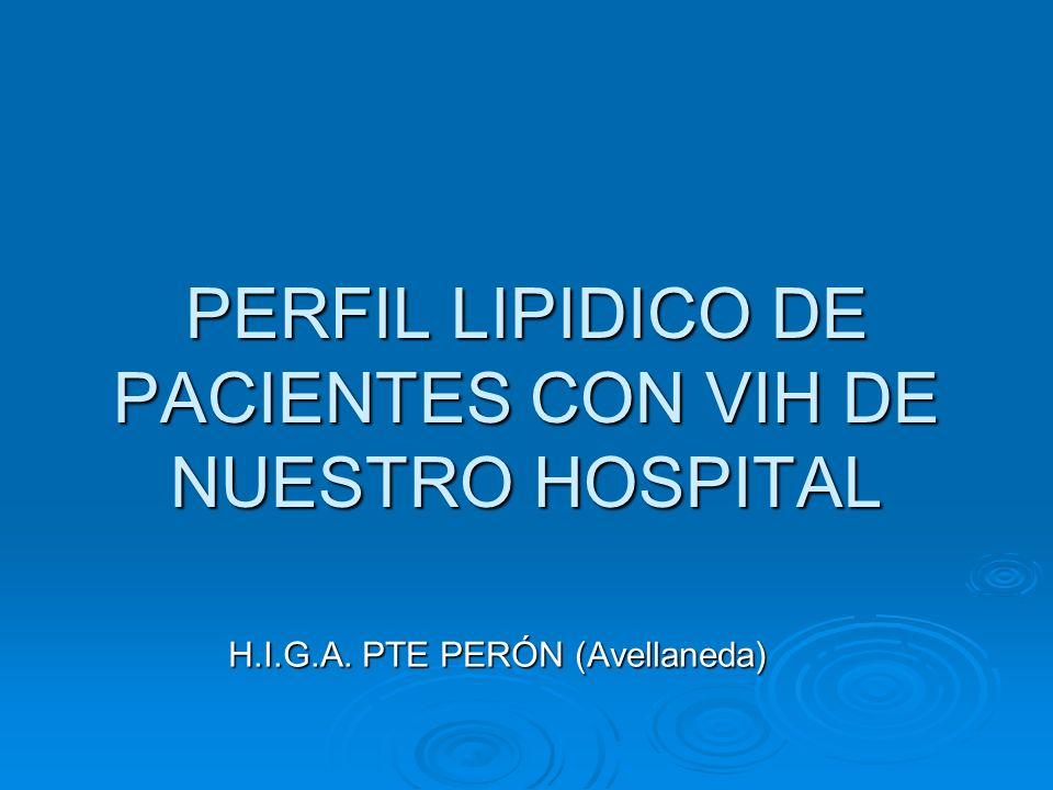 PERFIL LIPIDICO DE PACIENTES CON VIH DE NUESTRO HOSPITAL H.I.G.A. PTE PERÓN (Avellaneda)