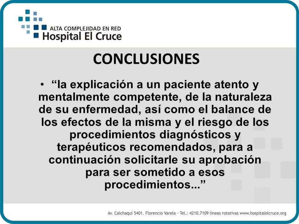 CONCLUSIONES la explicación a un paciente atento y mentalmente competente, de la naturaleza de su enfermedad, así como el balance de los efectos de la