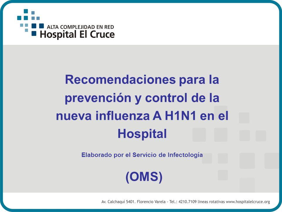 Recomendaciones para la prevención y control de la nueva influenza A H1N1 en el Hospital Elaborado por el Servicio de Infectología (OMS)