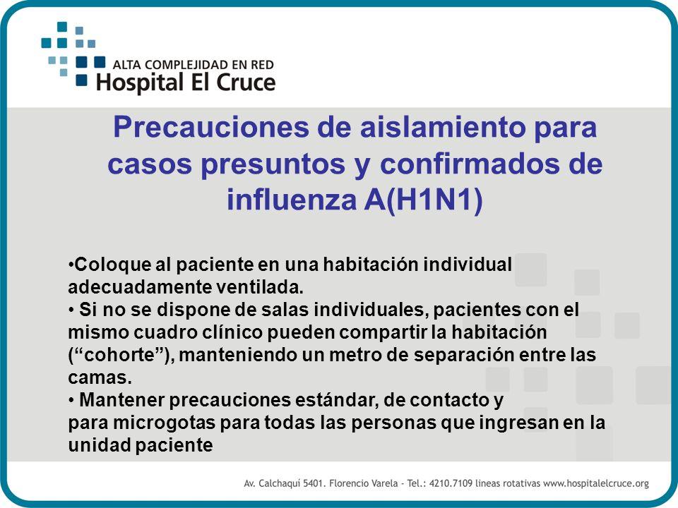Precauciones de aislamiento para casos presuntos y confirmados de influenza A(H1N1) Coloque al paciente en una habitación individual adecuadamente ven