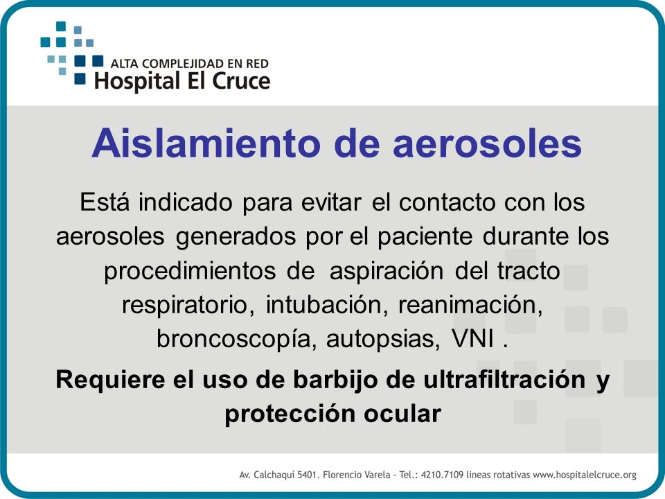 Aislamiento de aerosoles Está indicado para evitar el contacto con los aerosoles generados por el paciente durante los procedimientos de aspiración de