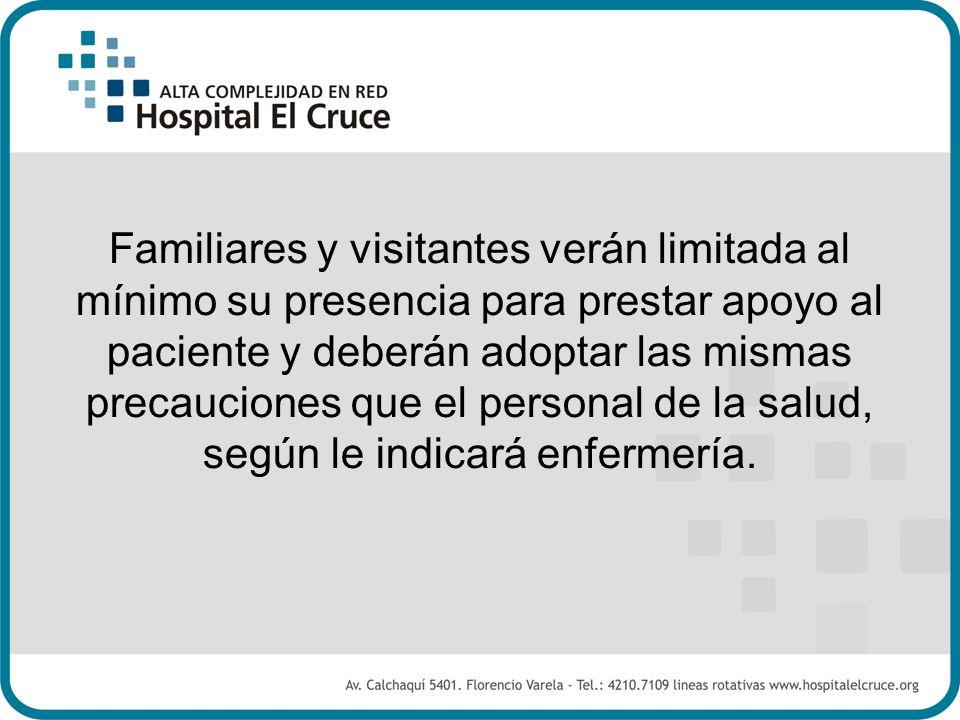 Familiares y visitantes verán limitada al mínimo su presencia para prestar apoyo al paciente y deberán adoptar las mismas precauciones que el personal
