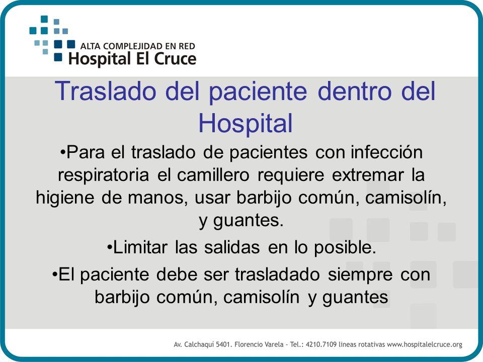 Traslado del paciente dentro del Hospital Para el traslado de pacientes con infección respiratoria el camillero requiere extremar la higiene de manos,