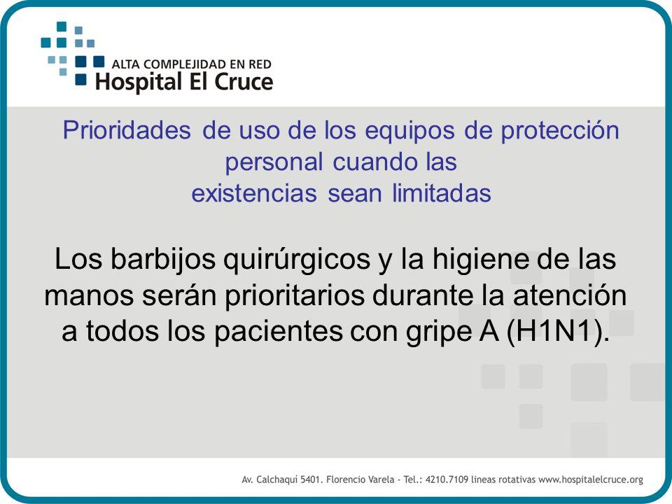 Prioridades de uso de los equipos de protección personal cuando las existencias sean limitadas Los barbijos quirúrgicos y la higiene de las manos será