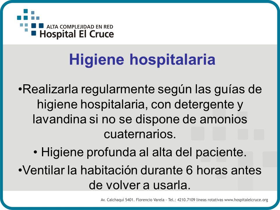 Higiene hospitalaria Realizarla regularmente según las guías de higiene hospitalaria, con detergente y lavandina si no se dispone de amonios cuaternar
