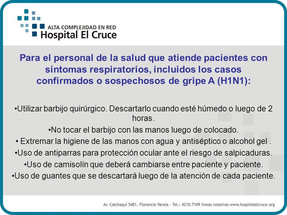 Para el personal de la salud que atiende pacientes con síntomas respiratorios, incluidos los casos confirmados o sospechosos de gripe A (H1N1): Utiliz