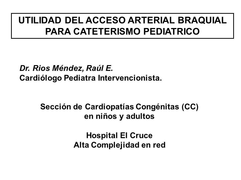 UTILIDAD DEL ACCESO ARTERIAL BRAQUIAL PARA CATETERISMO PEDIATRICO Dr.
