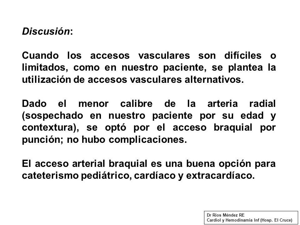 Discusión: Cuando los accesos vasculares son difíciles o limitados, como en nuestro paciente, se plantea la utilización de accesos vasculares alternativos.