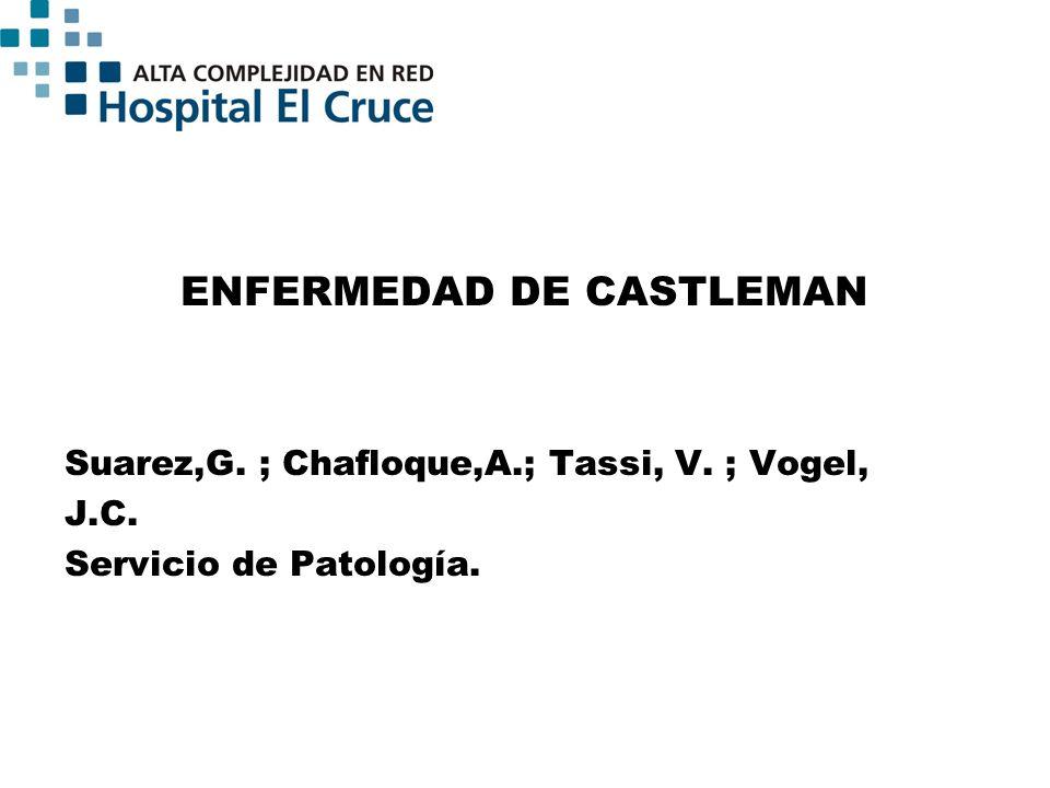 ENFERMEDAD DE CASTLEMAN Definición: es usado para describir un grupo de enfermedades con presentación clínica y pronóstico variable, que exhiben un patrón histológico característico (hv-cp).
